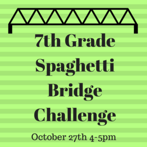 7th Grade Spaghetti Bridge Challenge  October 27th  4-5PM