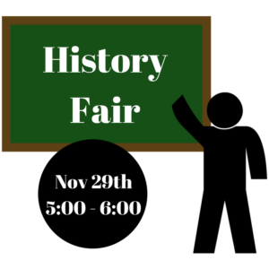 History Fair  Nov 29th  5:00-6:00