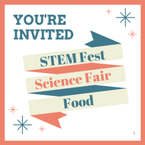 You're Invited  STEM Fest  Science Fair  Food