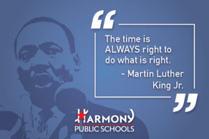 The time is always right to do what is right - Martin Luther King Jr. Harmony Public Schools