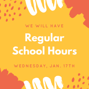 We will have regular school hours Wednesday, Jan. 17th