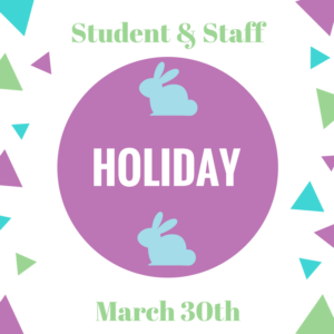 Student & Staff Holiday March 30th