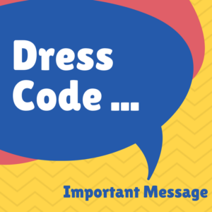 Dress Code...Important Message