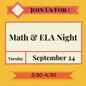 Join us for: Math & ELA Night Tuesday September 24 3:30-4:30