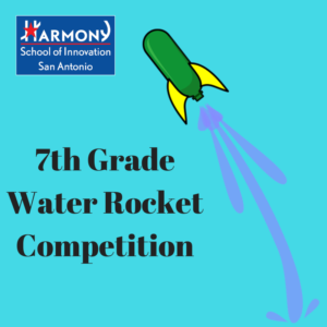 Harmony School of Innovation San Antonio 7th Grade Water Rocket Competition