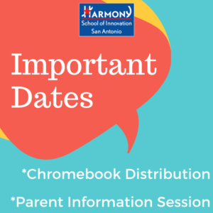 Harmony School of Innovation San Antonio Important Dates *Chromebook Distribution *Parent Information Session
