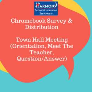 Harmony School Of Innovation San Antonio Chromebook Survey & Distribution Town Hall Meeting (Orientation, Meet The Teacher, Question/Answer)