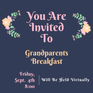 You Are Invited To Grandparents Breakfast Friday, Sept 4th 8:00 Will Be Held Virtually