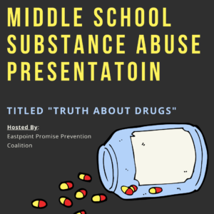 "Middle School Substance Abuse Presentation Titled ""Truth About Drugs"" Hosted By: Eastpoint Promise Prevention Coalition"