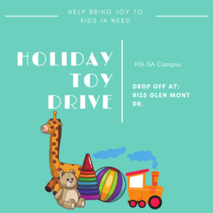 Help Bring Joy To Kids In Need Holiday Toy Drive HSI-SA Campus Drop Toys At: 8125 Glen Mont Dr.