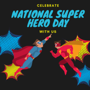 Celebrate National Super Hero Day With Us